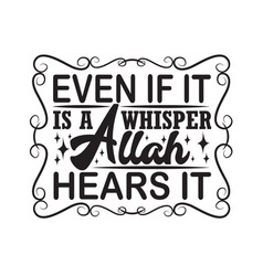 Muslim quote even if it is a whisper allah hears vector
