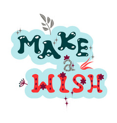 make a wish lettering of phrase is hand-drawn vector image