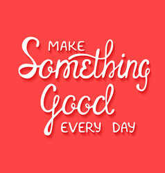 Make something good every day with shadows on red vector