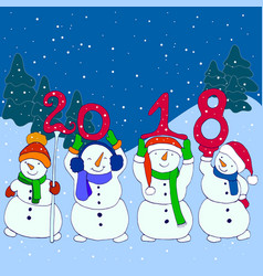 four funny snowmen hold the numbers 2018 new year vector image