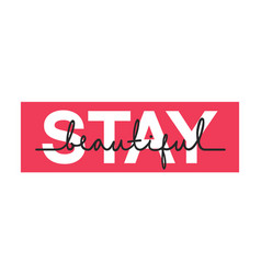 stay beautiful - calligraphy lettering quote vector image