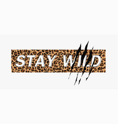 stay wild on leopard background vector image
