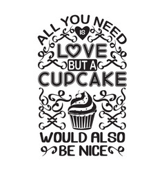 Cupcakes quote and saying all you need is love vector