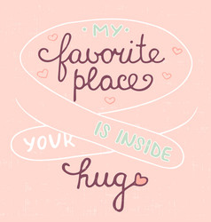 My favorite place is inside your hug on pink vector