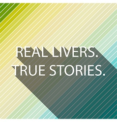 Real livers true stirues on light natural light co vector