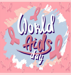 world aids day concept background hand drawn vector image