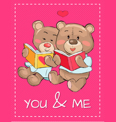 you and me teddy bear in love reading books poster vector image