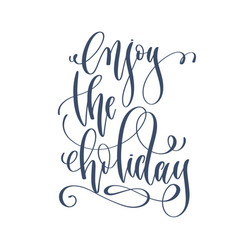 enjoy the holiday - hand lettering inscription vector image