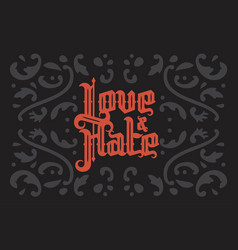 Love and hate gothic lettering vector
