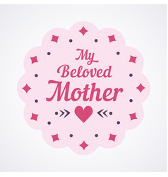 colorful my beloved mother lettering emblem vector image vector image
