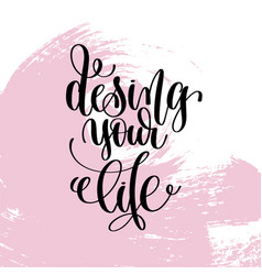 Design your life hand written lettering positive vector
