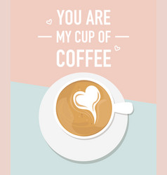 A cup of coffee with heart shapeyoure my cup of vector