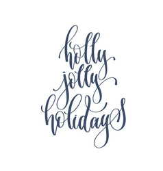holly jolly holidays - hand lettering inscription vector image