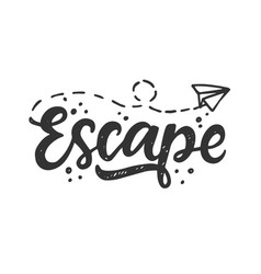 escape hand drawn travel inspirational lettering vector image