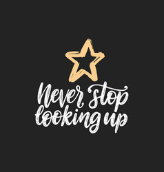 never stop looking up hand lettering vector image