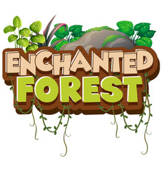 font design for word enchanted forest with green vector image