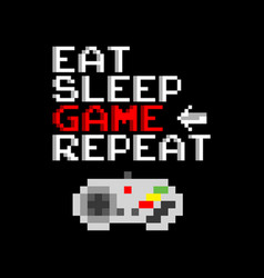 Game slogan good for tee print eat sleep game vector