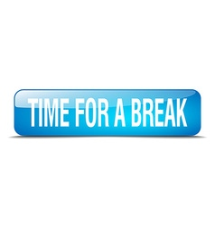 time for a break blue square 3d realistic isolated vector image