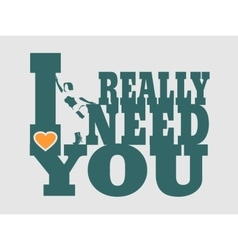 I really need you text and woman silhouette vector