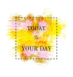 motivation poster today is your day vector image