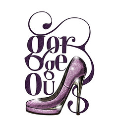 high-heel shoe with trendy sketchy word gorgeous vector image