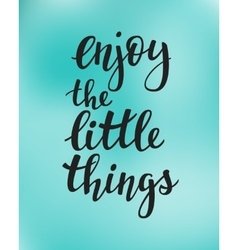 Enjoy the little things quote typography vector image