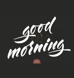hand drawn lettering good morning elegant vector image