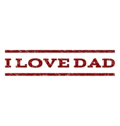 I Love Dad Watermark Stamp vector