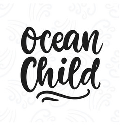 ocean child poster hand written lettering vector image