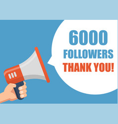6000 followers thank you hand holding megaphone vector image