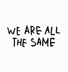 We are all the same shirt quote lettering vector