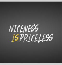 Niceness is priceless inspirational and vector
