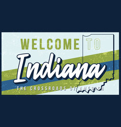 welcome to indiana vintage rusty metal sign vector image
