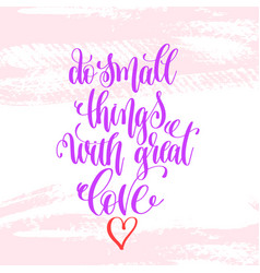 Do small things with great love - hand lettering vector