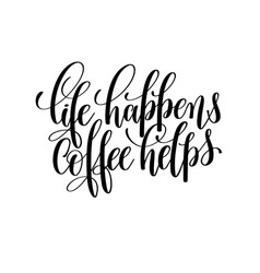 Life happens coffee helps black and white hand vector