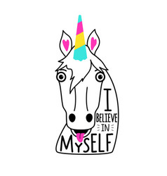 With unicorn head and lettering phrase i believe vector
