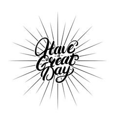 Have a great day hand written lettering vector