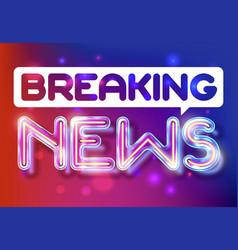 breaking news - retro neon lettering vector image vector image