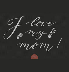 hand drawn lettering - i love my mom elegant vector image