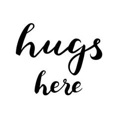 Hugs here text brush calligraphy vector