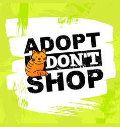 Pet adoption concept adopt dont shop vector