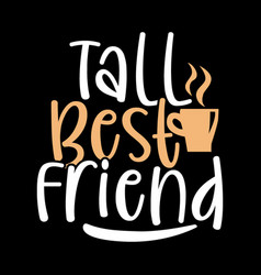 Tall best friend motivational quotes vector