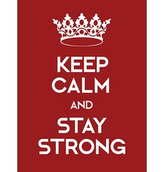 Keep Calm and Stay Strong poster vector image