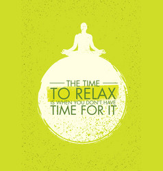 the time to relax is when you do not have time for vector image