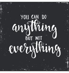 You can do anything but not everything vector image