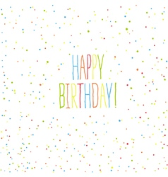 Happy birthday card Chaotic colorful dots vector