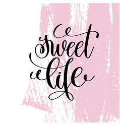 Sweet life hand written lettering positive quote vector