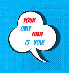 your only limit is you motivational and vector image vector image