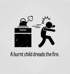 A burnt child dreads the fire a motivational and vector