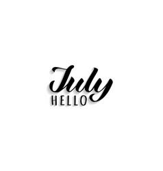 hello july hand drawn lettering with shadow vector image
